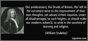 quote-our-predecessors-the-druids-of-britain-tho-left-in-the-extremest-west-to-the-improvement-of-william-stukeley-270463